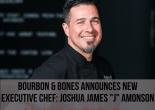 Bourbon & Bones Announces New Executive Chef Joshua James -J- Amonson