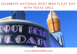 CELEBRATE NATIONAL ROOT BEER FLOAT DAY WITH TEXAZ GRILL