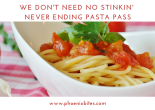 We Don't Need No Stinkin' Never Ending Pasta Pass with all these great local dishes