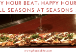 Happy Hour Beat_ Happy Hour For All Seasons at Seasons 52