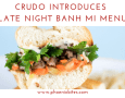 crudo introduces late night banh mi menu