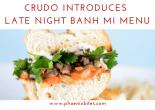 crudo introduces late night banh mi menu