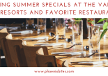 Sizzling Summer Specials at the Valley's Top Resorts and Favorite Restaurants