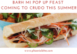 Barh Mi Pop Up Feast Coming to Crudo This Summer