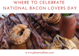 Where to Celebrate National Bacon Lovers Day
