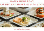 Happy Hour Beat: Healthy and Happy at Pita Jungle