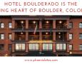 Travel: Hotel Boulderado is the Beating Heart of Boulder, Colorado