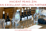 Ancient Peaks Zin_ An Excellent Grilling Partner