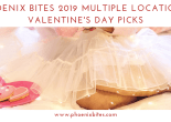 Phoenix Bites 2019 Multiple Locations Valentine's Day Picks
