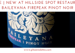 New at Hillside Spot Restaurant_ Baileyana Firepeak Pinot Noir