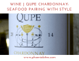 Qupe Chardonnay Seafood pairing with style