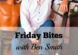 Friday Bites with Ben Smith