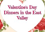 Valentine's Day Dinners in the East Valley