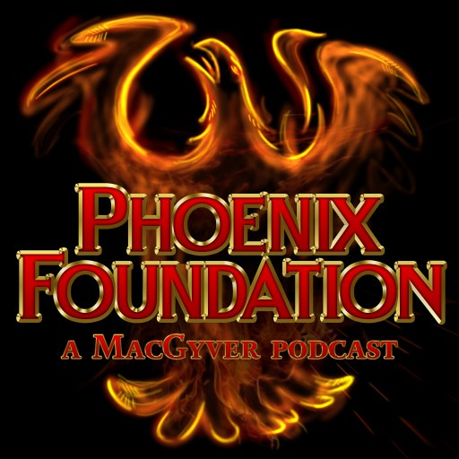 Phoenix Foundation – A MacGyver Podcast