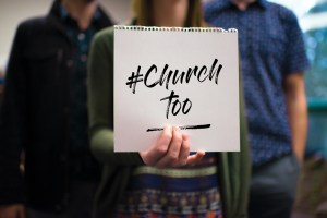 """Why """"#churchtoo"""" Is A Passing Fad 3"""