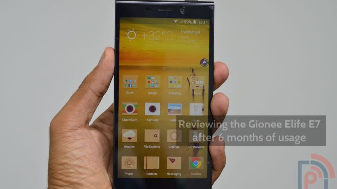 Gionee Elife E7 6 Months Usage