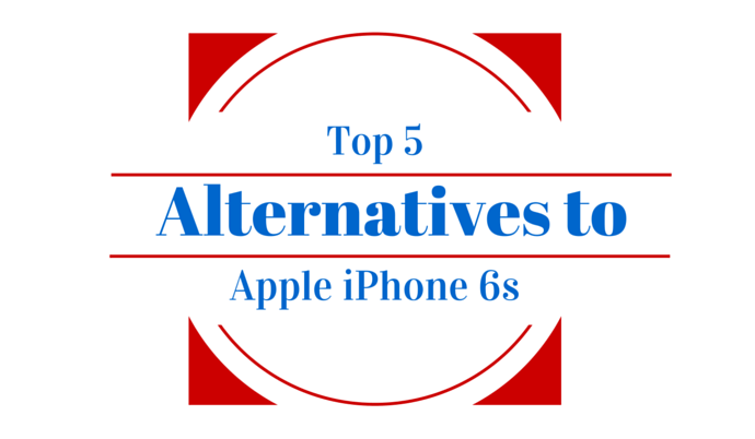 Top 5 Alternatives to Apple iPhone 6s