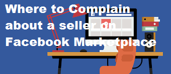 Where to Complain about a seller on Facebook Marketplace