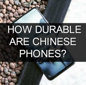 durability of chinese phones