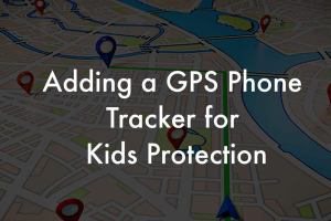 How to add a GPS phone tracker for kids protection