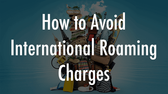 How to Avoid International Roaming Charges