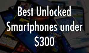 unlocked Smartphones for 300 dollars or less