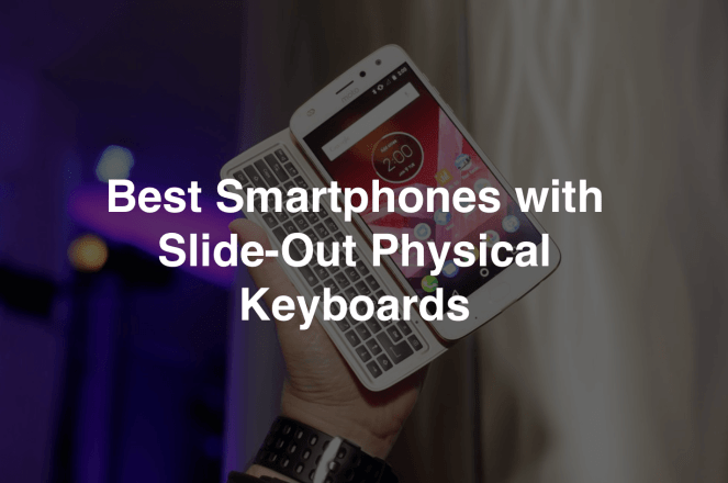 Best Smartphones with Slide-Out Physical Keyboards