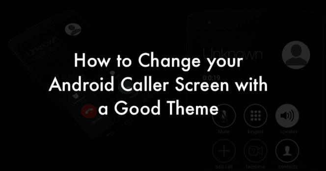 How to Change your Android Caller Screen