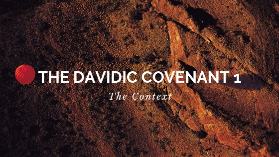 The Davidic Covenant 1 - The Context