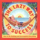 The Lazy Way to Success: How to Do Nothing and Accomplish Everything