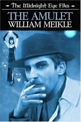 The Midnight Eye Files: The Amulet by William Meikle
