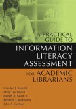 A Practical Guide to Information Literacy Assessment for Academic Librarians