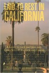 Laid to Rest in California: A Guide to the Cemeteries and Grave Sites of the Rich and Famous