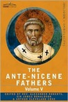 Ante-Nicene Fathers 5: Fathers of the Third Century: Hippolytus; Cyprian; Caius; Novatian; Appendix