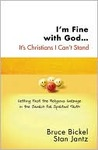 I'm Fine with God... It's Christians I Can't Stand: Getting Past the Religious Garbage in the Search for Spiritual Truth