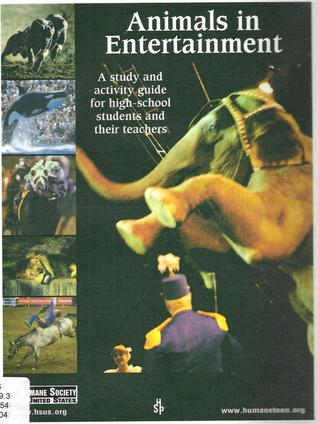 Animals in Entertainment: A Study and Activity Guide for High-School Students and their Teachers