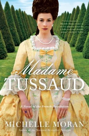 Madame Tussaud: A Novel of the French Revolution by Michelle Moran