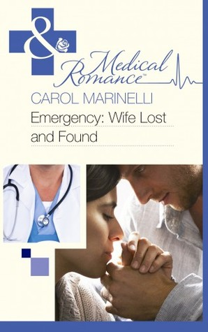 Emergency: Wife Lost and Found by Carol Marinelli