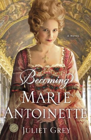 Becoming Marie Antoinette: A Novel by Juliet Grey