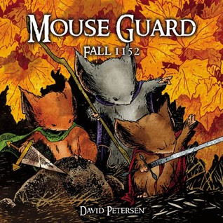 Mouse Guard (Volume 1): Fall 1152 by David Petersen