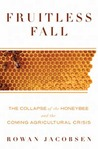 Fruitless Fall: The Collapse of the Honeybee and the Coming Agricultural Crisis