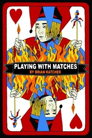 Playing with Matches by Brian Katcher