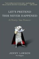cover of LET'S PRETEND THIS NEVER HAPPENED, by Jenny Lawson (via Goodreads)