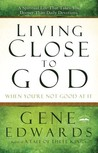 Living Close to God (When You're Not Good at It): A Spiritual Life That Takes You Deeper Than Daily Devotions