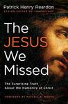 The Jesus We Missed: The Surprising Truth About The Humanity Of Christ