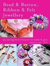 Bead and Button, Ribbon and Felt Jewellery