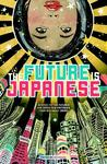 The Future is Japanese: Stories From and About the Land of the Rising Sun