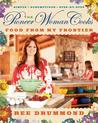The Pioneer Woman Cooks: Food from My Frontier: Simple, Scrumptious, Satisfying