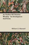 An Outline Of Christian Worship Its Development And Forms