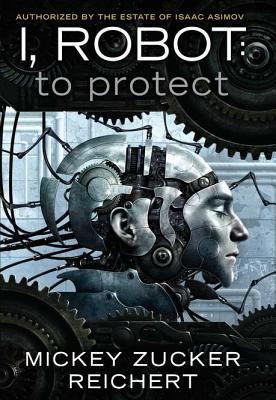 I, Robot: To Protect by Mickey Zucker Reichert